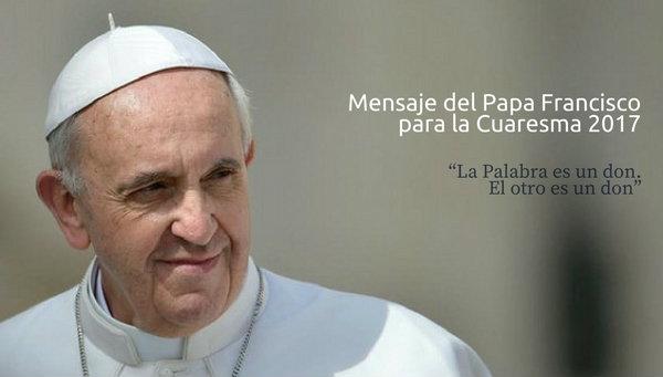Mensaje-del-Papa-Francisco-para-la-Cuaresma-2017